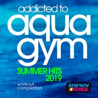 Addicted To Aqua Gym Summer Hits 2019 Workout Compilation