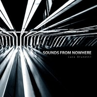 SOUNDS FROM NOWHERE — Luca Brunetti