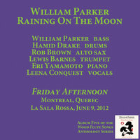 Friday Afternoon — William Parker, Raining On The Moon
