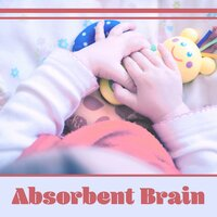 Absorbent Brain – Instrumental Songs for Kids, Train Mind Your Baby, Beethoven, Bach — Baby Can't Sleep