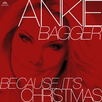 Because It's Christmas — Ankie Bagger