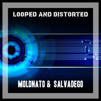 Looped and Distorted — Molonato & Salvadego