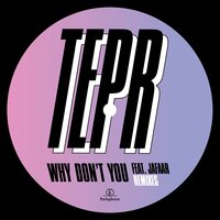 Why Don't You — Tepr, Jafaar