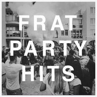 Frat Party Hits — Best Of Hits, Top 40 Hits, The Cover Crew