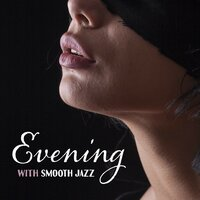 Evening with Smooth Jazz – Sensual Jazz Music, Romantic Relax for Two, Erotic Dreams, Sex Music for Making Love — Music for Quiet Moments