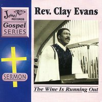 The Wine Is Running Out — Rev. Clay Evans