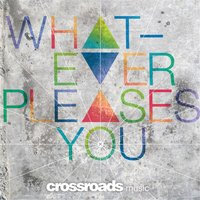Whatever Pleases You — Crossroads Music