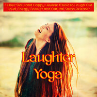Laughter Yoga – 1 Hour Slow and Happy Ukulele Music to Laugh Out Loud, Energy Booster and Natural Stress Releaser — Music Therapy & Meditation Relax Club