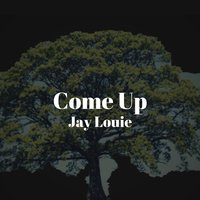 Come Up — Jay Louie