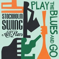 Play the Blues and Go — Stockholm Swing All Stars