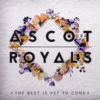 The Best Is yet to Come — Ascot Royals