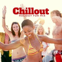 Chillout Holiday Fun Mix: 2019 Chill Out Summer Beats, Pool & Beach Party Music, Tropical Sensation, Positive Electro Vbes — Chill Out 2018, Sunset Chill Out Music Zone, Todays Hits