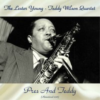 Pres And Teddy — The Lester Young - Teddy Wilson Quartet
