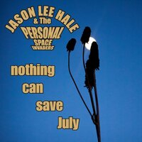 Nothing Can Save July — Jason Lee Hale and the Personal Space Invaders