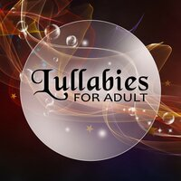Lullabies for Adult – Soft Healing Songs, Deep Sleep, Calm Music for Meditation, White Noises, Nature Sounds to Relaxation, Fall Asleep — Calm Lullabies Universe