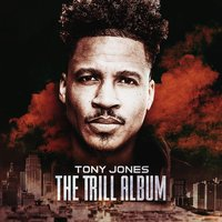 The Trill Album — Tony Jones