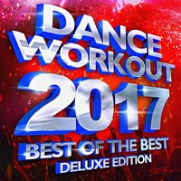 Best of the Best – Dance Workout 2017 — Workout Remix Factory