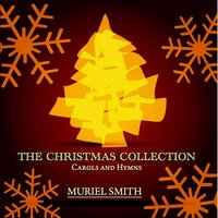 The Christmas Collection - Carols and Hymns — Muriel Smith, Иоганнес Брамс, Франц Грубер