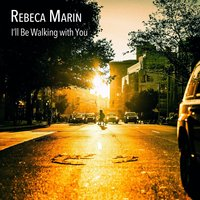 I'll Be Walking with You — Rebeca Marin