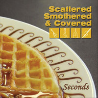 Seconds — Scattered Smothered and Covered