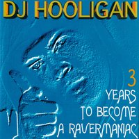3 Years to Become a Ravermaniac — DJ Hooligan