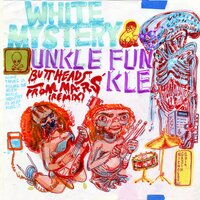 Buttheads from Mars Remix — Unkle Funkle, White Mystery