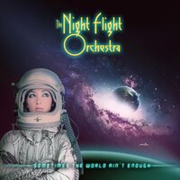 Sometimes the World Ain't Enough — The Night Flight Orchestra