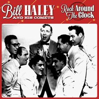 Bill Hayley & The Comets -Rock Around The Clock — Bill Haley & The Comets