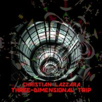 Three-Dimensional Trip — Christian Lazzara