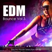 Edm Bounce, Vol. 3: Electro House Selection for Djs — сборник