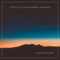 Our Backyard — Amber Lawrence, Travis Collins