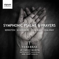 Symphonic Psalms & Prayers — Various Composers, Tenebrae, BBC Symphony Orchestra, Nigel Short
