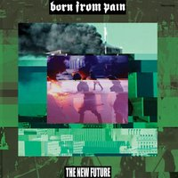The New Future — Born From Pain