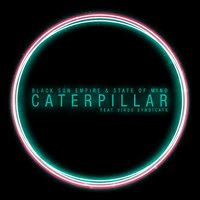 Caterpillar — Black Sun Empire, State of Mind, Virus Syndicate