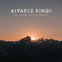 The Other Side of Sadness — Alvarez Kings
