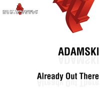 Already Out There — Adamski