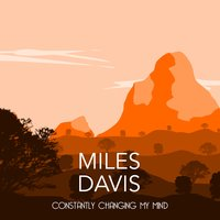Constantly Changing my Mind — Miles Davis