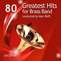 80 Greatest Hits for Brass Band — Marc Reift, Brass Band Berner Oberland, Williams Fairey Band, Williams Fairey Band & Marc Reift / Brass Band Berner Oberland & James Gourlay