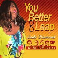 You Better Leap — Lady Diamond & the Ruff Rubies