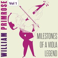 Milestones of a Viola Legend: William Primrose, Vol. 1 — William Primrose, Rudolf Firkusny, Vernon Tar, Иоганнес Брамс, Иоганн Себастьян Бах, Франц Шуберт