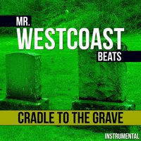Cradle to the Grave — Mr. Westcoast Beats