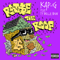 Raise The Roof — Kap G, Ty Dolla $ign