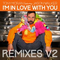 I'm in Love with You Remixes, Vol. 2 — Tony Moran feat. Jason Walker