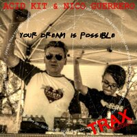 Your Dream is Possible — Acid Kit, Nico Guerrero