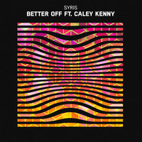 Better Off — Syris, Syris feat. Caley Kenny