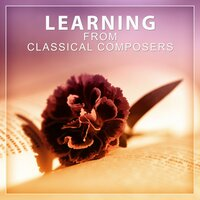 Learning from Classical Composers – Mozart, Bach, Beethoven for Study, Relaxing Time with Classical Songs, Learning with Piano — Studying Music Group, Best Study Music Collection, Studying Music Group, Best Study Music Collection