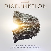 We Were Young And Needed The Money — Disfunktion