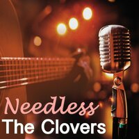 Needless — The Clovers