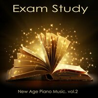 Exam Study New Age Piano Music, Vol. 2 - Classical Study Music to Increase Brain Power, Soft Music for Relaxation, Concentration and Focus on Learning, New Age Piano Music — Exam Study New Age Piano Music Academy