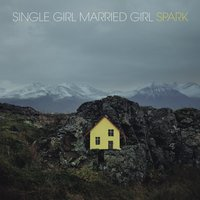 Spark — Single Girl, Married Girl